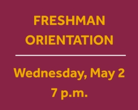Freshman Family Orientation May 2nd @ 7 PM